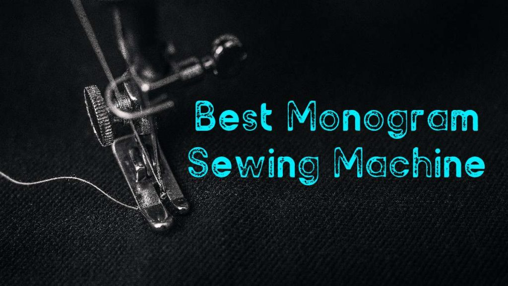 best monogram sewing machine
